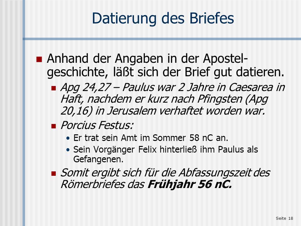 Seite 18 Datierung des Briefes Anhand der Angaben in der Apostel- geschichte, läßt sich der Brief gut datieren. Apg 24,27 – Paulus war 2 Jahre in Caes