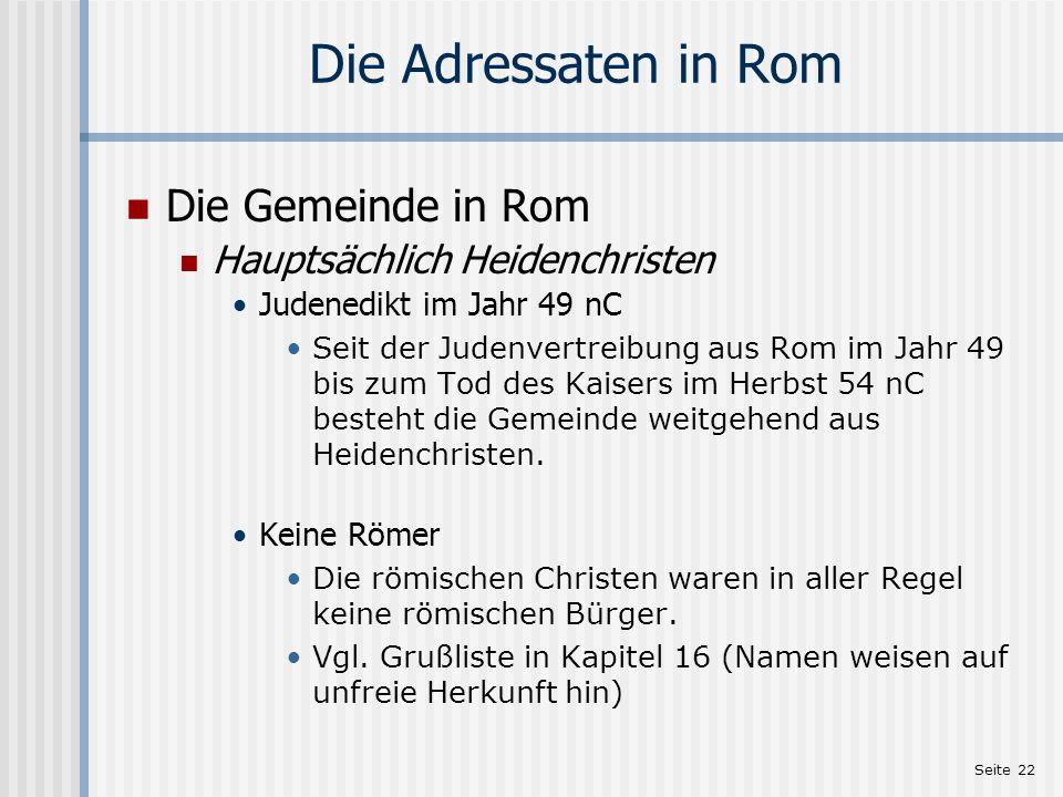 Seite 22 Die Adressaten in Rom Die Gemeinde in Rom Hauptsächlich Heidenchristen Judenedikt im Jahr 49 nC Seit der Judenvertreibung aus Rom im Jahr 49