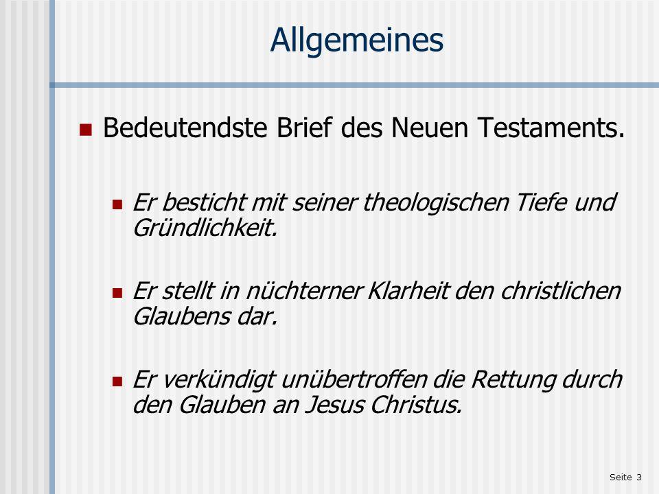 Seite 3 Allgemeines Bedeutendste Brief des Neuen Testaments. Er besticht mit seiner theologischen Tiefe und Gründlichkeit. Er stellt in nüchterner Kla