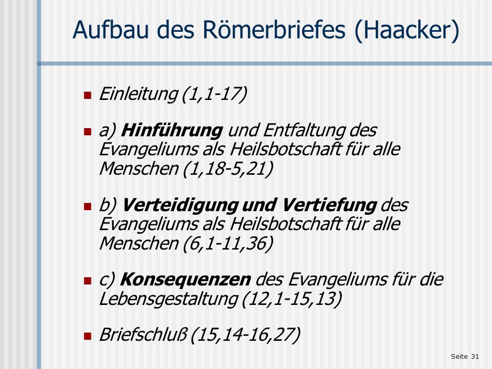 Seite 31 Aufbau des Römerbriefes (Haacker) Einleitung (1,1-17) a) Hinführung und Entfaltung des Evangeliums als Heilsbotschaft für alle Menschen (1,18
