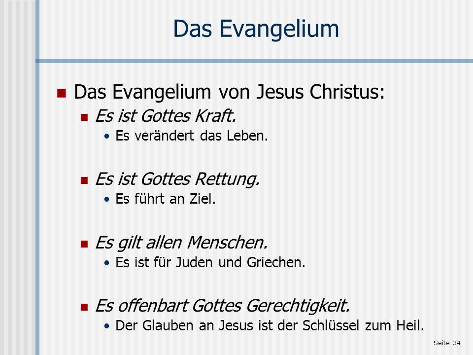 Seite 34 Das Evangelium Das Evangelium von Jesus Christus: Es ist Gottes Kraft. Es verändert das Leben. Es ist Gottes Rettung. Es führt an Ziel. Es gi