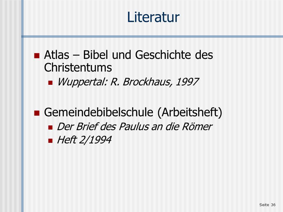 Seite 36 Literatur Atlas – Bibel und Geschichte des Christentums Wuppertal: R. Brockhaus, 1997 Gemeindebibelschule (Arbeitsheft) Der Brief des Paulus