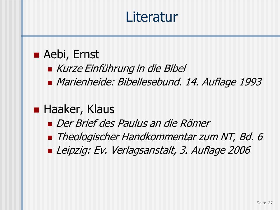 Seite 37 Literatur Aebi, Ernst Kurze Einführung in die Bibel Marienheide: Bibellesebund. 14. Auflage 1993 Haaker, Klaus Der Brief des Paulus an die Rö
