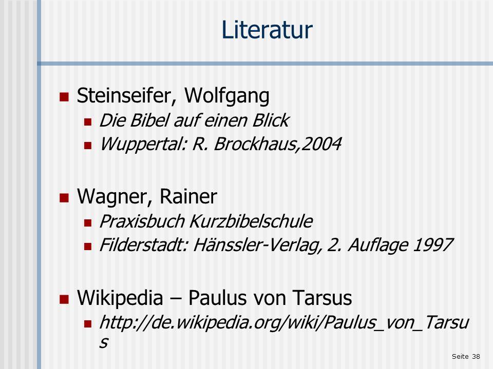 Seite 38 Literatur Steinseifer, Wolfgang Die Bibel auf einen Blick Wuppertal: R. Brockhaus,2004 Wagner, Rainer Praxisbuch Kurzbibelschule Filderstadt: