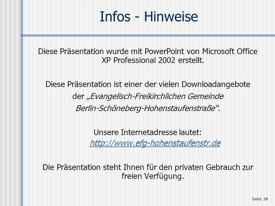 Seite 39 Infos - Hinweise Diese Präsentation wurde mit PowerPoint von Microsoft Office XP Professional 2002 erstellt. Diese Präsentation ist einer der