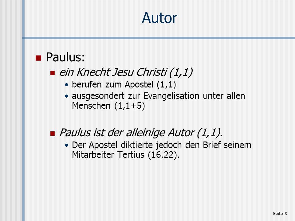 Seite 9 Autor Paulus: ein Knecht Jesu Christi (1,1) berufen zum Apostel (1,1) ausgesondert zur Evangelisation unter allen Menschen (1,1+5) Paulus ist