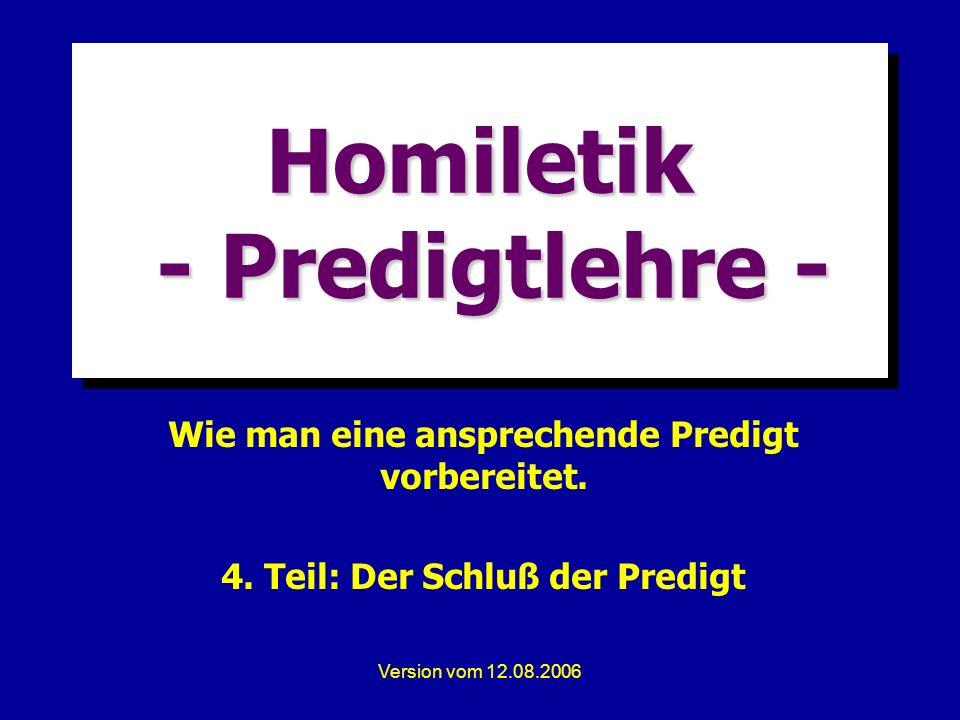 Version vom 12.08.2006 Homiletik - Predigtlehre - Wie man eine ansprechende Predigt vorbereitet. 4. Teil: Der Schluß der Predigt