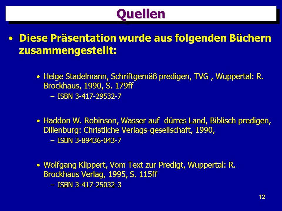 12 QuellenQuellen Diese Präsentation wurde aus folgenden Büchern zusammengestellt: Helge Stadelmann, Schriftgemäß predigen, TVG, Wuppertal: R. Brockha