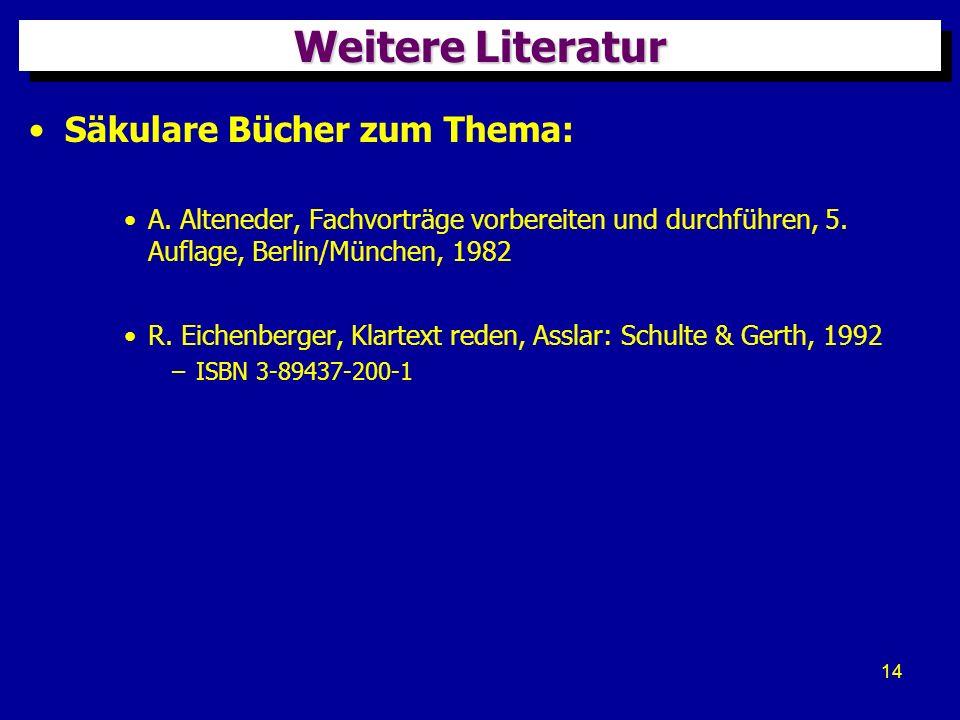 14 Weitere Literatur Säkulare Bücher zum Thema: A. Alteneder, Fachvorträge vorbereiten und durchführen, 5. Auflage, Berlin/München, 1982 R. Eichenberg