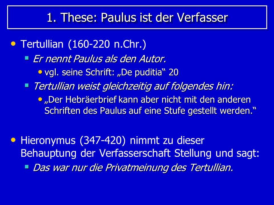 1. These: Paulus ist der Verfasser Tertullian (160-220 n.Chr.) Er nennt Paulus als den Autor. Er nennt Paulus als den Autor. vgl. seine Schrift: De pu