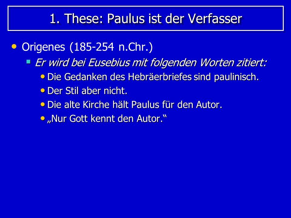 1. These: Paulus ist der Verfasser Origenes (185-254 n.Chr.) Er wird bei Eusebius mit folgenden Worten zitiert: Er wird bei Eusebius mit folgenden Wor