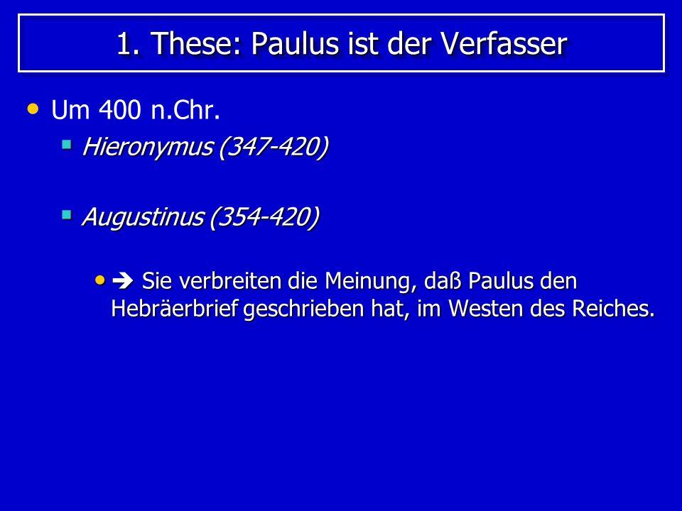 1. These: Paulus ist der Verfasser Um 400 n.Chr. Hieronymus (347-420) Hieronymus (347-420) Augustinus (354-420) Augustinus (354-420) Sie verbreiten di