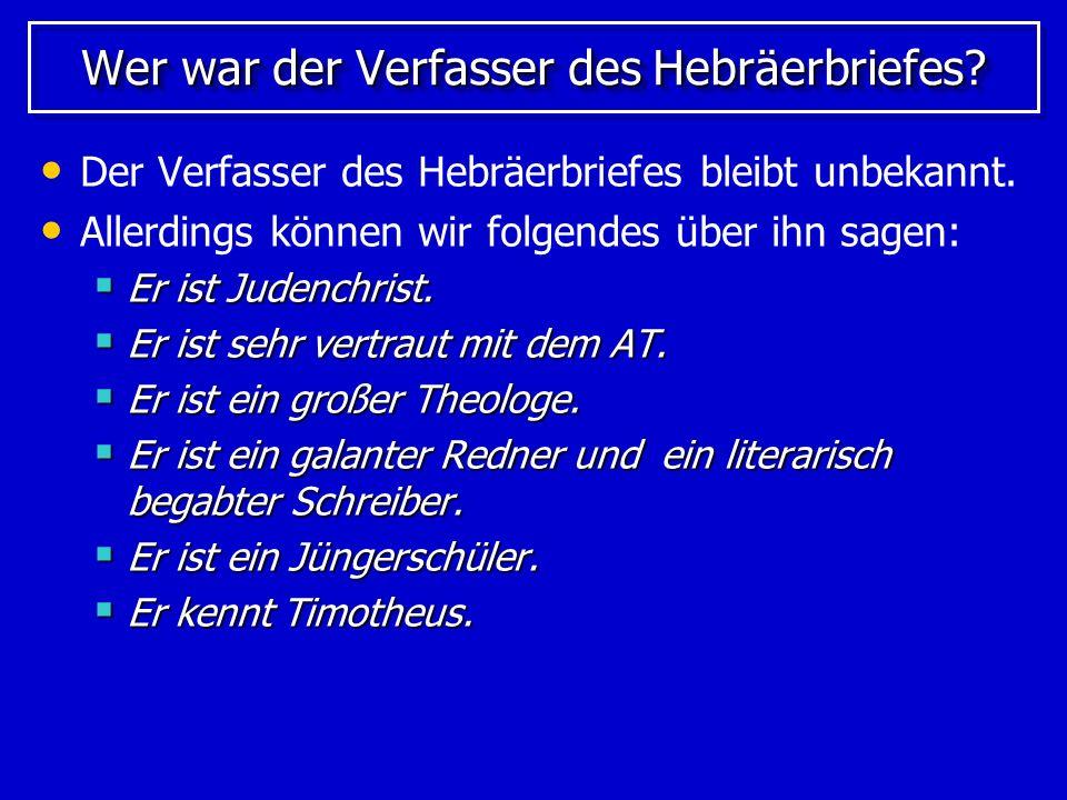 Der Verfasser und die alte Kirche In der alten Kirche wurden zwei Personen als mögliche Autoren genannt: Paulus Paulus Viele von den oben erwähnten Eigenschaften treffen auf ihn zu.