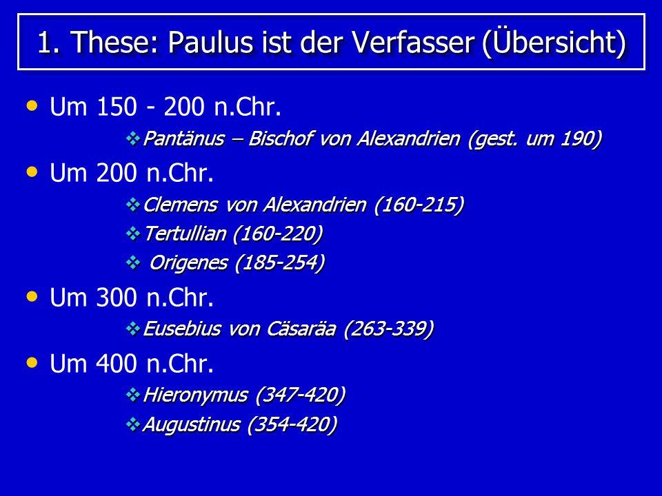1. These: Paulus ist der Verfasser (Übersicht) Um 150 - 200 n.Chr. Pantänus – Bischof von Alexandrien (gest. um 190) Pantänus – Bischof von Alexandrie