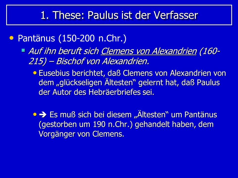 1.These: Paulus ist der Verfasser Tertullian (160-220 n.Chr.) Er nennt Paulus als den Autor.