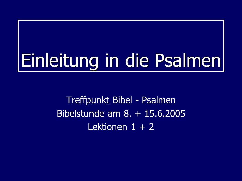Einleitung in die Psalmen Treffpunkt Bibel - Psalmen Bibelstunde am 8. + 15.6.2005 Lektionen 1 + 2