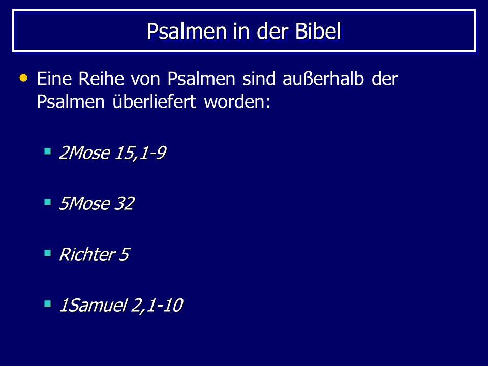 Psalmen in der Bibel Eine Reihe von Psalmen sind außerhalb der Psalmen überliefert worden: 2Mose 15,1-9 2Mose 15,1-9 5Mose 32 5Mose 32 Richter 5 Richt