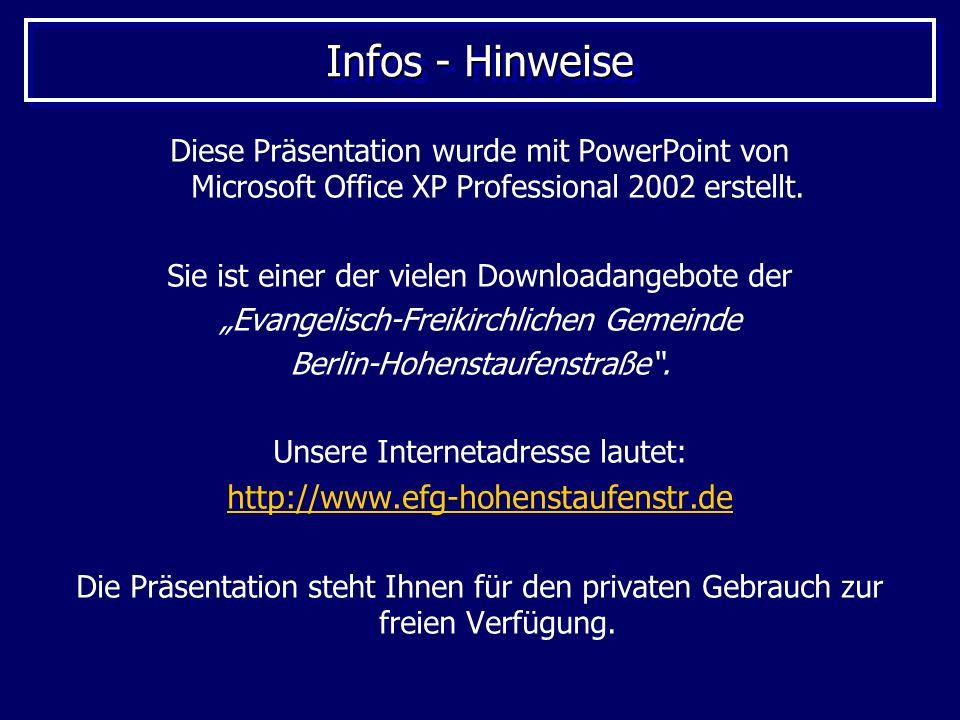 Infos - Hinweise Diese Präsentation wurde mit PowerPoint von Microsoft Office XP Professional 2002 erstellt. Sie ist einer der vielen Downloadangebote