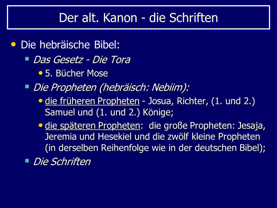 Der alt. Kanon - die Schriften Die hebräische Bibel: Das Gesetz - Die Tora Das Gesetz - Die Tora 5. Bücher Mose 5. Bücher Mose Die Propheten (hebräisc