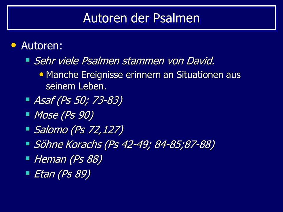 Autoren der Psalmen Autoren: Sehr viele Psalmen stammen von David. Sehr viele Psalmen stammen von David. Manche Ereignisse erinnern an Situationen aus