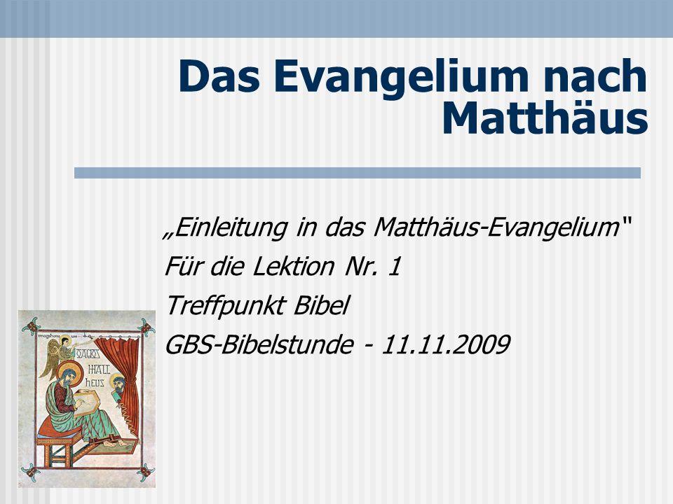 Das Evangelium nach Matthäus Einleitung in das Matthäus-Evangelium Für die Lektion Nr. 1 Treffpunkt Bibel GBS-Bibelstunde - 11.11.2009