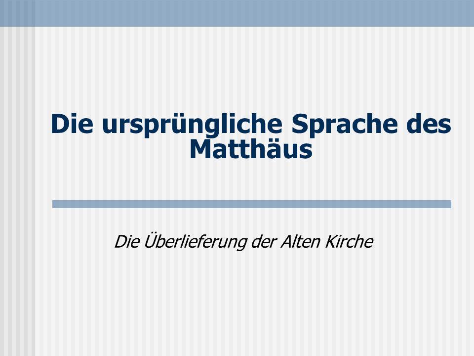 Die ursprüngliche Sprache des Matthäus Die Überlieferung der Alten Kirche