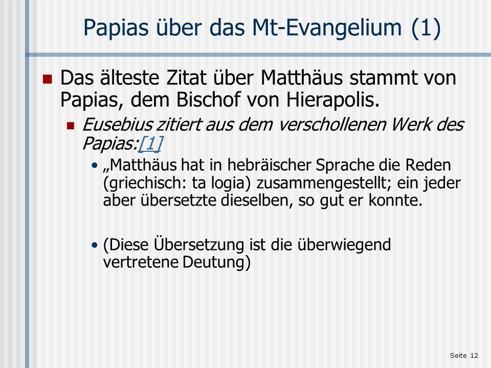 Seite 12 Papias über das Mt-Evangelium (1) Das älteste Zitat über Matthäus stammt von Papias, dem Bischof von Hierapolis. Eusebius zitiert aus dem ver