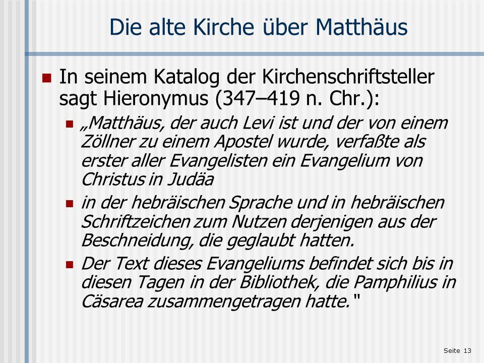 Seite 13 Die alte Kirche über Matthäus In seinem Katalog der Kirchenschriftsteller sagt Hieronymus (347–419 n. Chr.): Matthäus, der auch Levi ist und