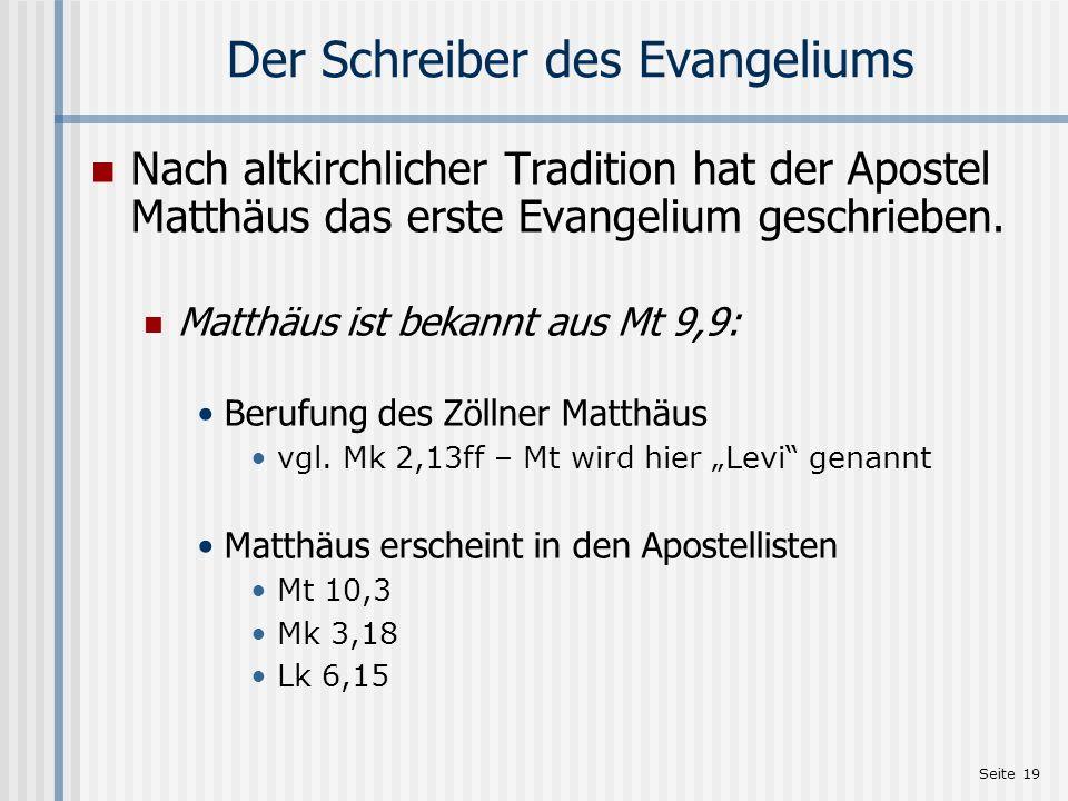 Seite 19 Der Schreiber des Evangeliums Nach altkirchlicher Tradition hat der Apostel Matthäus das erste Evangelium geschrieben. Matthäus ist bekannt a