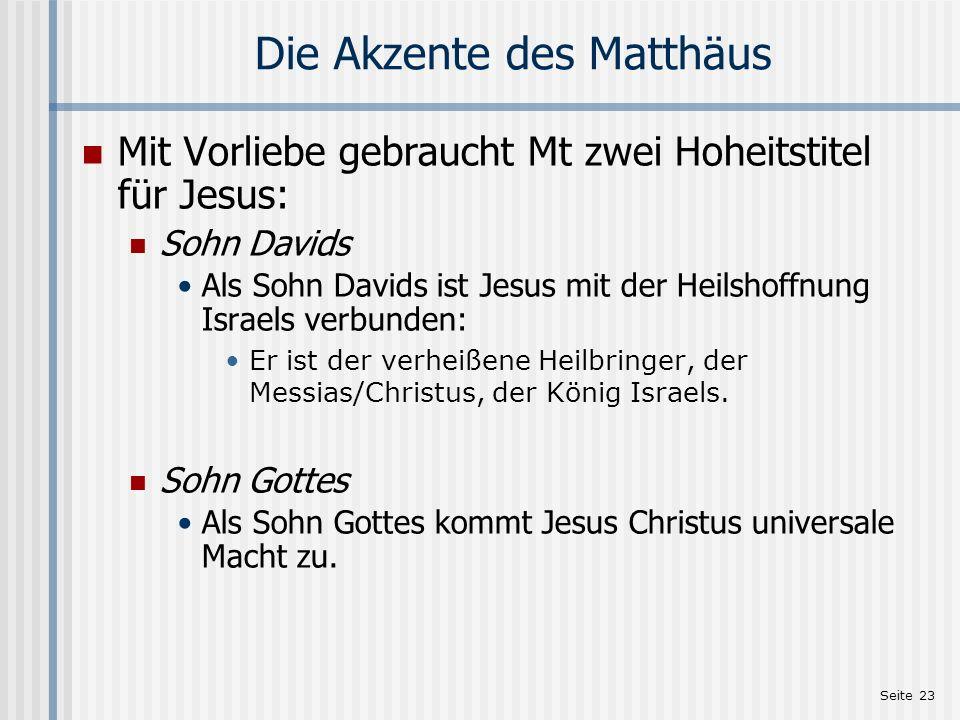 Seite 23 Die Akzente des Matthäus Mit Vorliebe gebraucht Mt zwei Hoheitstitel für Jesus: Sohn Davids Als Sohn Davids ist Jesus mit der Heilshoffnung I
