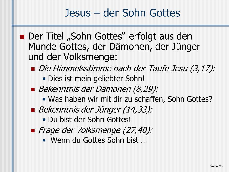 Seite 25 Jesus – der Sohn Gottes Der Titel Sohn Gottes erfolgt aus den Munde Gottes, der Dämonen, der Jünger und der Volksmenge: Die Himmelsstimme nac
