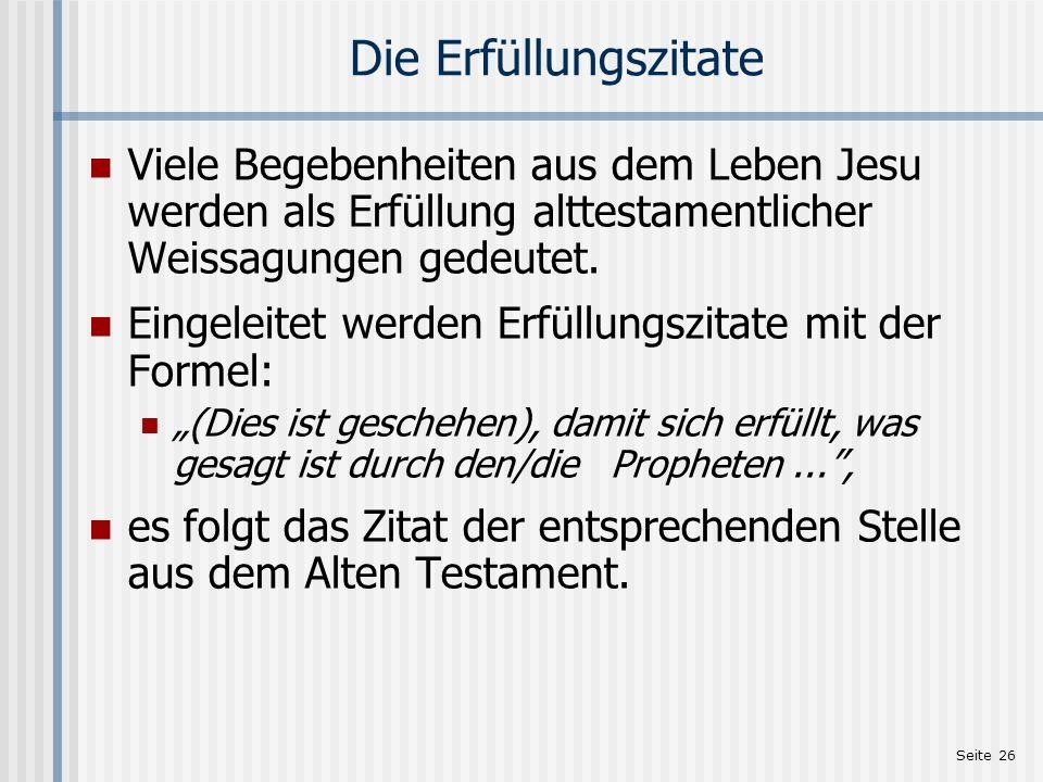 Seite 26 Die Erfüllungszitate Viele Begebenheiten aus dem Leben Jesu werden als Erfüllung alttestamentlicher Weissagungen gedeutet. Eingeleitet werden