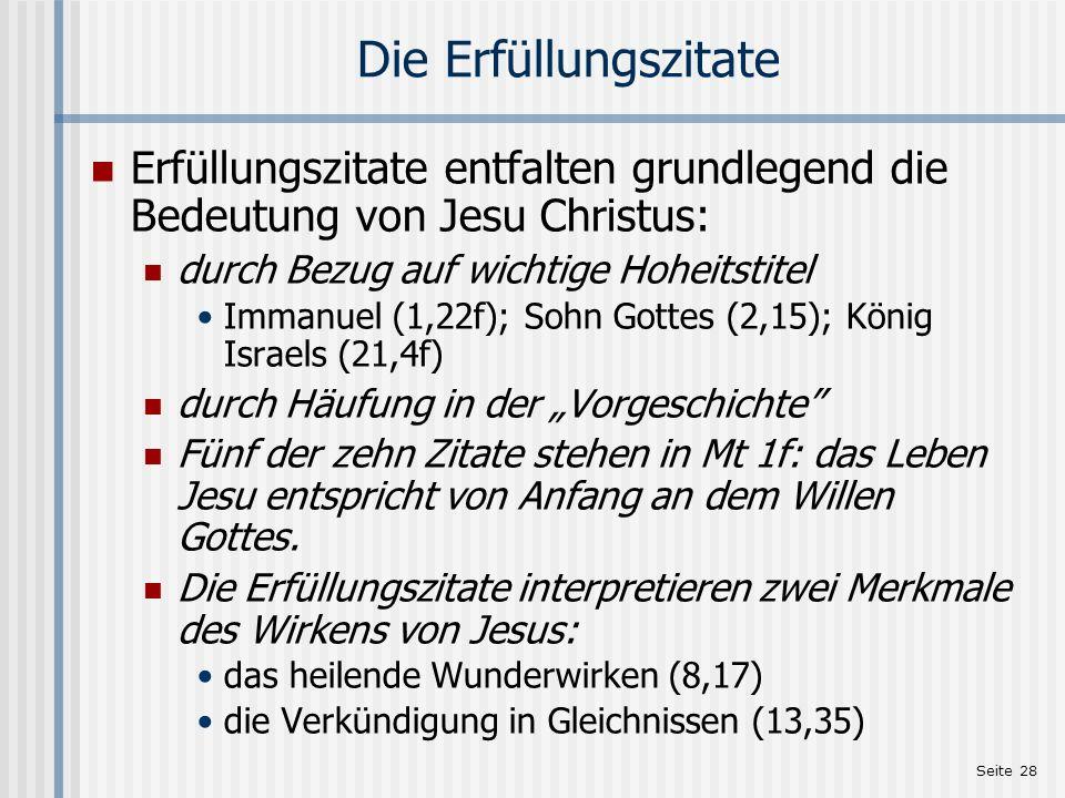 Seite 28 Die Erfüllungszitate Erfüllungszitate entfalten grundlegend die Bedeutung von Jesu Christus: durch Bezug auf wichtige Hoheitstitel Immanuel (