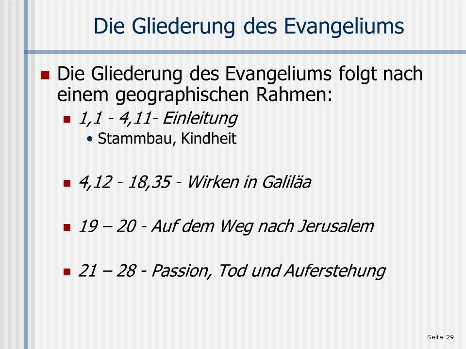 Seite 29 Die Gliederung des Evangeliums Die Gliederung des Evangeliums folgt nach einem geographischen Rahmen: 1,1 - 4,11- Einleitung Stammbau, Kindhe