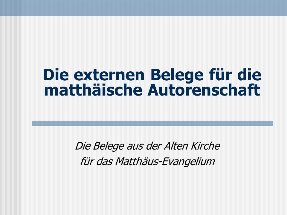 Die externen Belege für die matthäische Autorenschaft Die Belege aus der Alten Kirche für das Matthäus-Evangelium