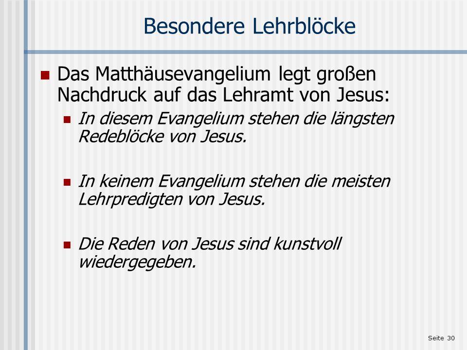 Seite 30 Besondere Lehrblöcke Das Matthäusevangelium legt großen Nachdruck auf das Lehramt von Jesus: In diesem Evangelium stehen die längsten Redeblö