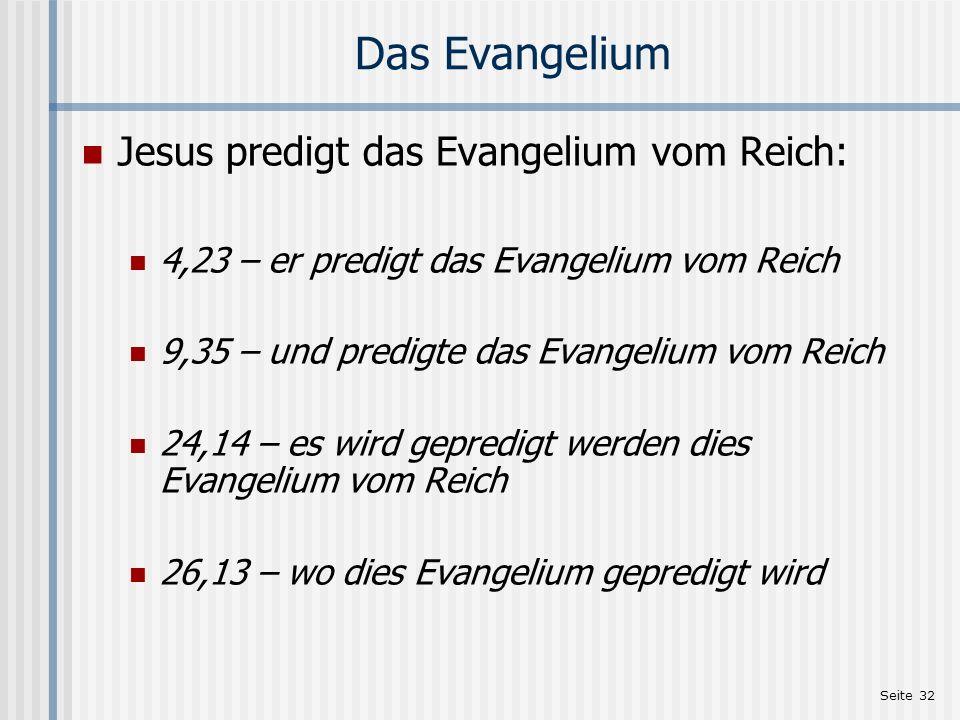 Seite 32 Das Evangelium Jesus predigt das Evangelium vom Reich: 4,23 – er predigt das Evangelium vom Reich 9,35 – und predigte das Evangelium vom Reic