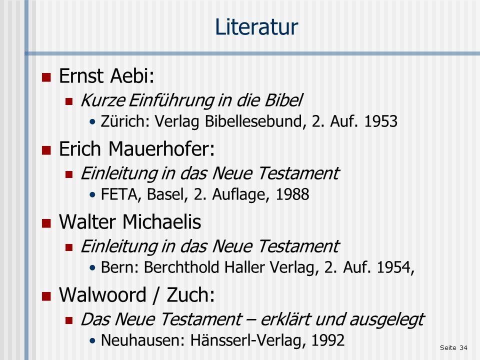 Seite 34 Literatur Ernst Aebi: Kurze Einführung in die Bibel Zürich: Verlag Bibellesebund, 2. Auf. 1953 Erich Mauerhofer: Einleitung in das Neue Testa