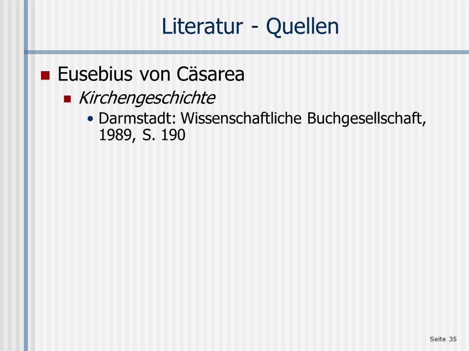 Seite 35 Literatur - Quellen Eusebius von Cäsarea Kirchengeschichte Darmstadt: Wissenschaftliche Buchgesellschaft, 1989, S. 190