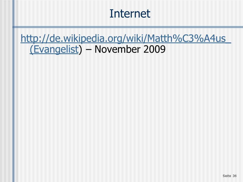 Seite 36 Internet http://de.wikipedia.org/wiki/Matth%C3%A4us_ (Evangelisthttp://de.wikipedia.org/wiki/Matth%C3%A4us_ (Evangelist) – November 2009
