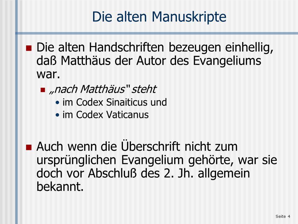 Seite 4 Die alten Manuskripte Die alten Handschriften bezeugen einhellig, daß Matthäus der Autor des Evangeliums war. nach Matthäus steht im Codex Sin