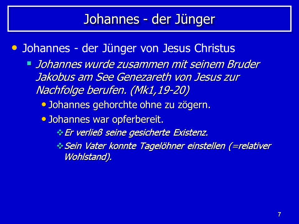 8 Johannes - der Jünger Johannes - der Jünger von Jesus Christus Johannes erhielt von Jesus den zusätzlichen Namen Boanerges.