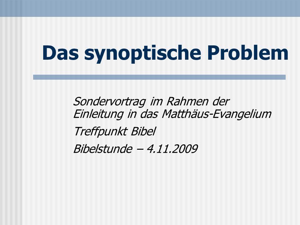 Das synoptische Problem Sondervortrag im Rahmen der Einleitung in das Matthäus-Evangelium Treffpunkt Bibel Bibelstunde – 4.11.2009
