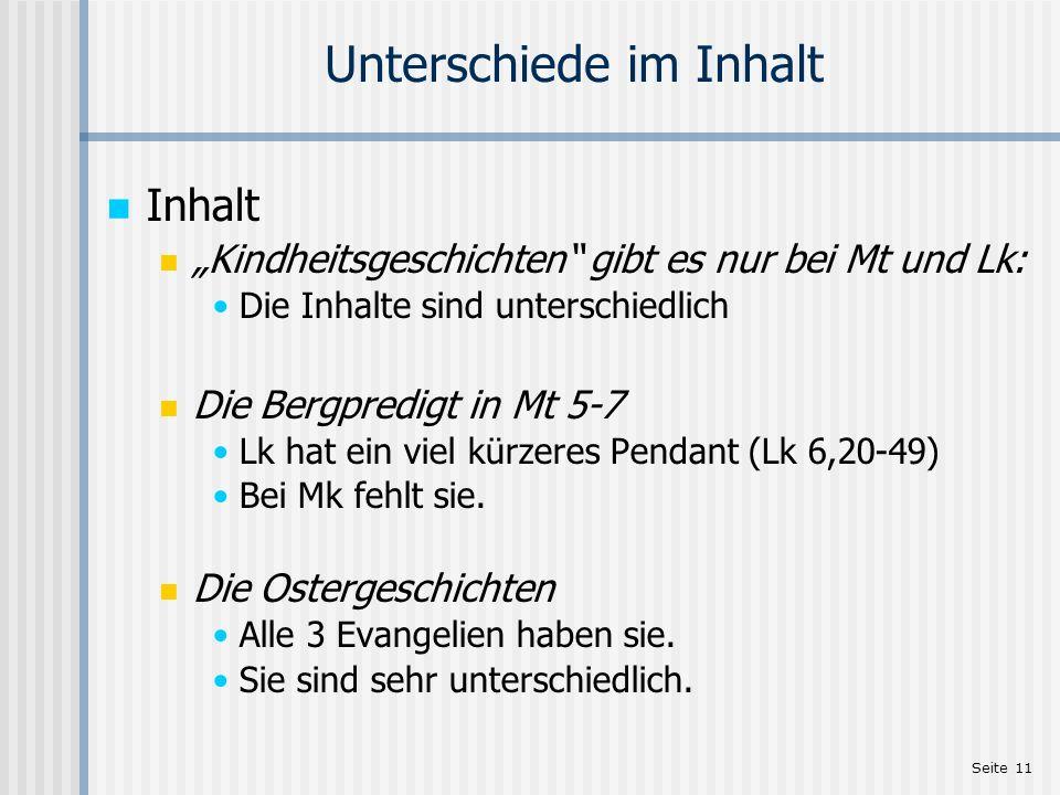 Seite 11 Unterschiede im Inhalt Inhalt Kindheitsgeschichten gibt es nur bei Mt und Lk: Die Inhalte sind unterschiedlich Die Bergpredigt in Mt 5-7 Lk h
