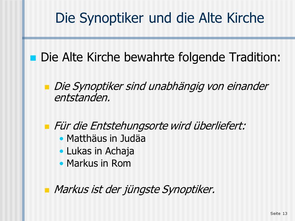 Seite 13 Die Synoptiker und die Alte Kirche Die Alte Kirche bewahrte folgende Tradition: Die Synoptiker sind unabhängig von einander entstanden. Für d