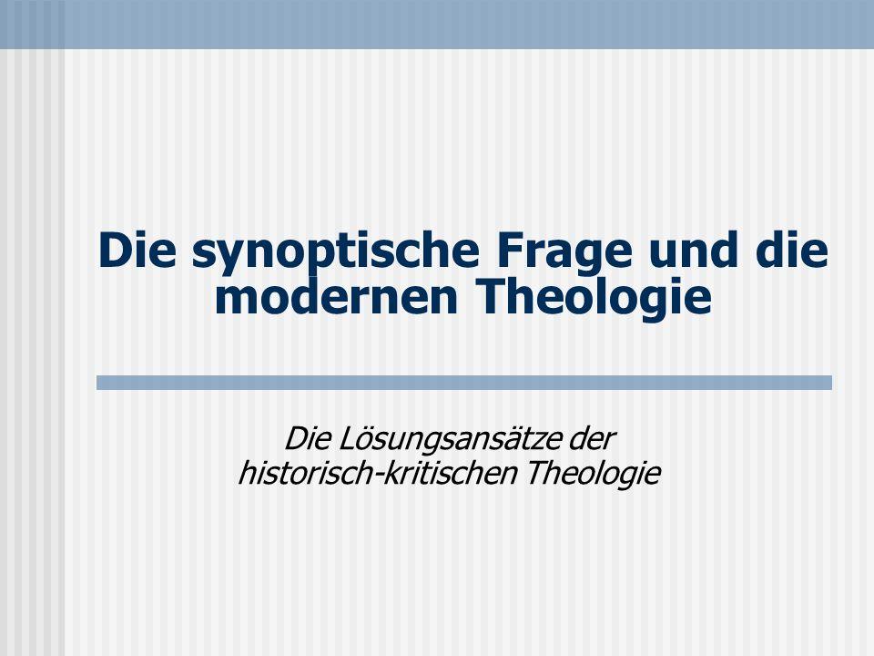 Die synoptische Frage und die modernen Theologie Die Lösungsansätze der historisch-kritischen Theologie