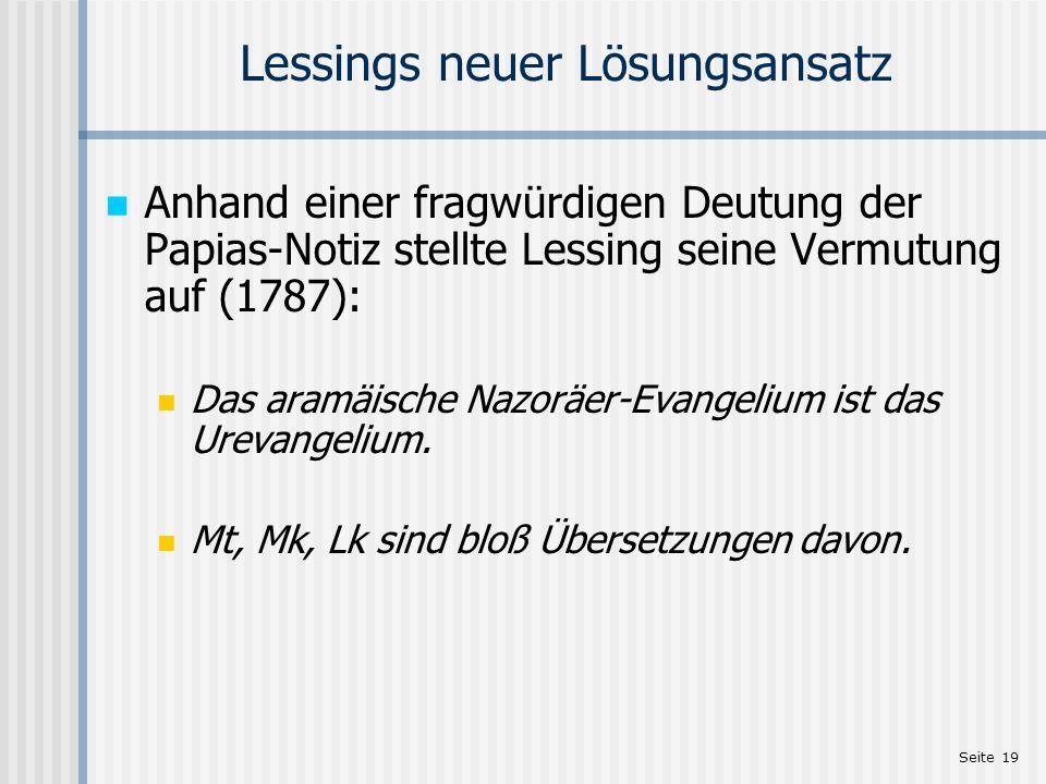 Seite 19 Lessings neuer Lösungsansatz Anhand einer fragwürdigen Deutung der Papias-Notiz stellte Lessing seine Vermutung auf (1787): Das aramäische Na