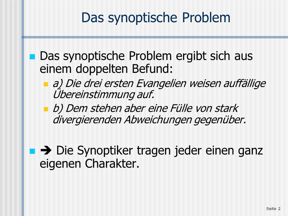 Seite 2 Das synoptische Problem Das synoptische Problem ergibt sich aus einem doppelten Befund: a) Die drei ersten Evangelien weisen auffällige Überei