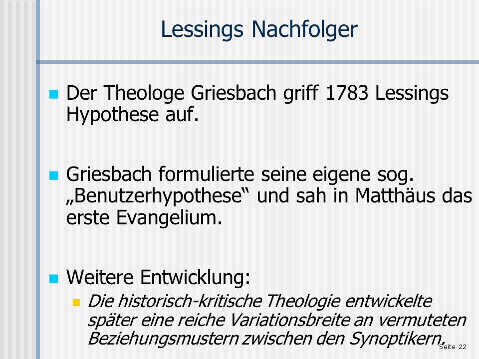 Seite 22 Lessings Nachfolger Der Theologe Griesbach griff 1783 Lessings Hypothese auf. Griesbach formulierte seine eigene sog. Benutzerhypothese und s