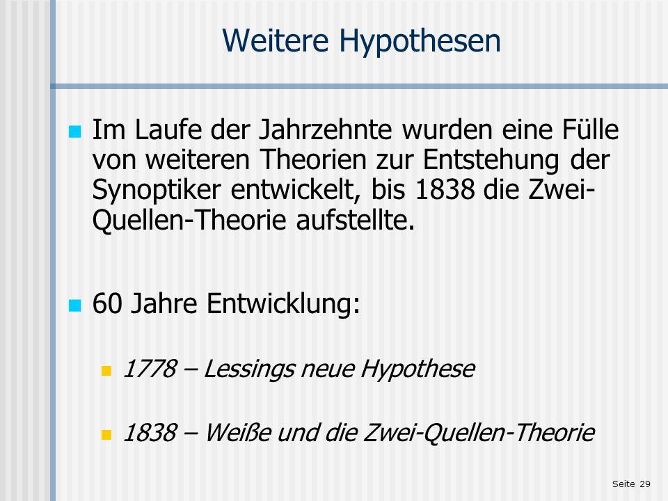 Seite 29 Weitere Hypothesen Im Laufe der Jahrzehnte wurden eine Fülle von weiteren Theorien zur Entstehung der Synoptiker entwickelt, bis 1838 die Zwe